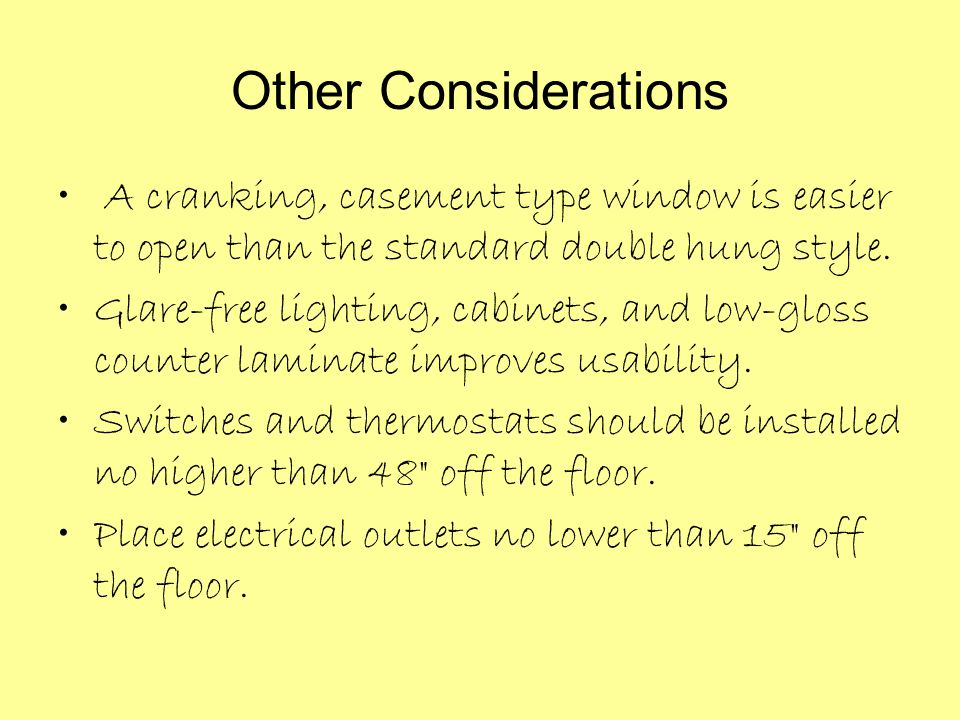 Other Considerations A cranking, casement type window is easier to open than the standard double hung style.