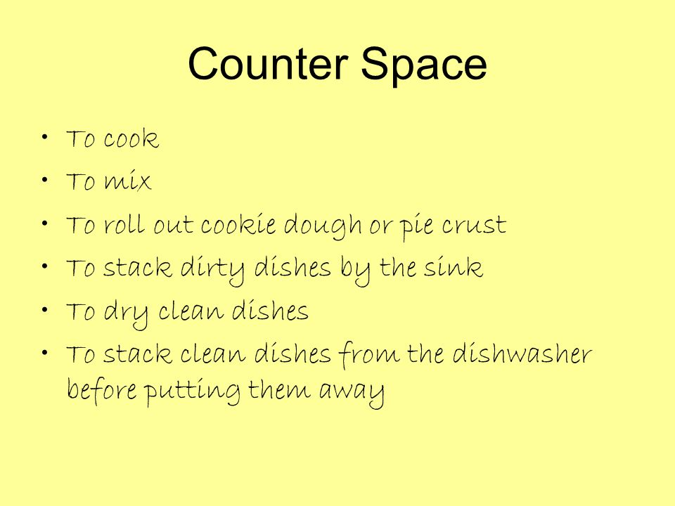 Counter Space To cook To mix To roll out cookie dough or pie crust