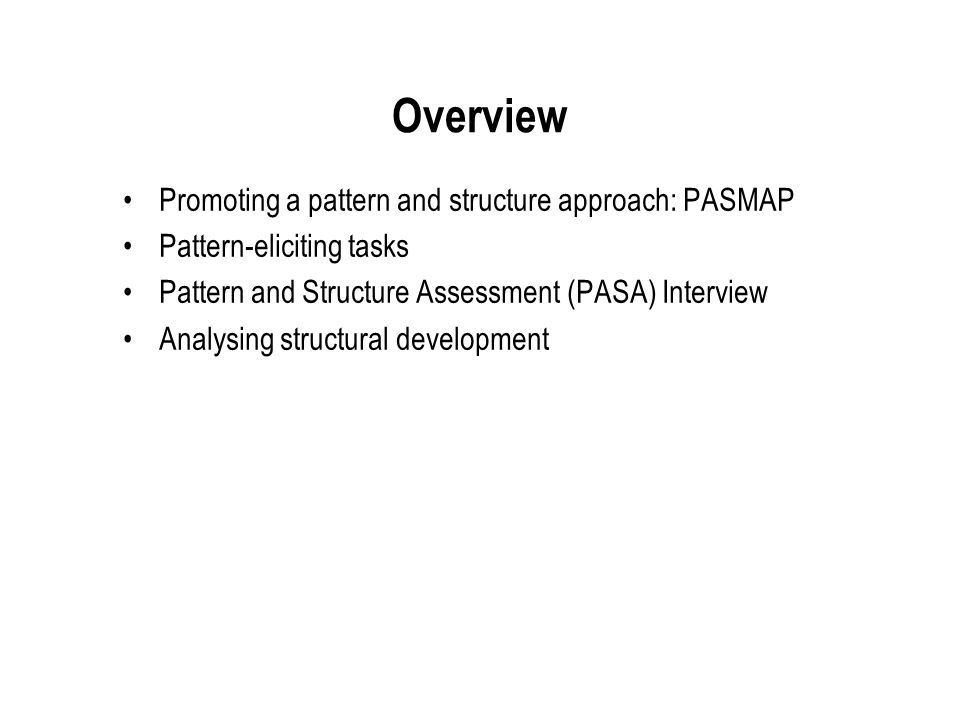 Overview Promoting a pattern and structure approach: PASMAP