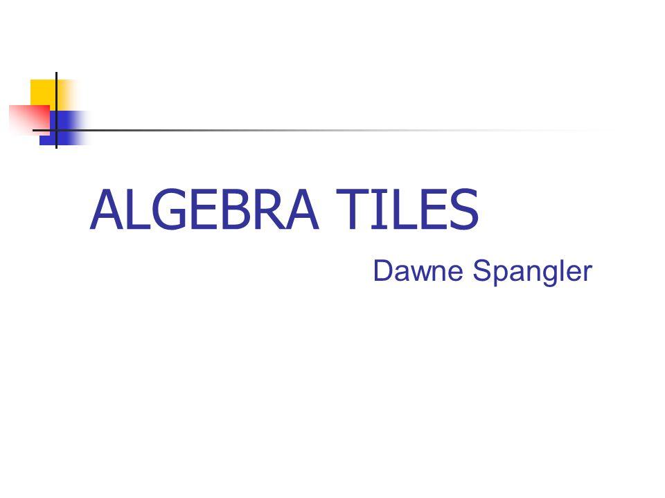 ALGEBRA TILES Dawne Spangler