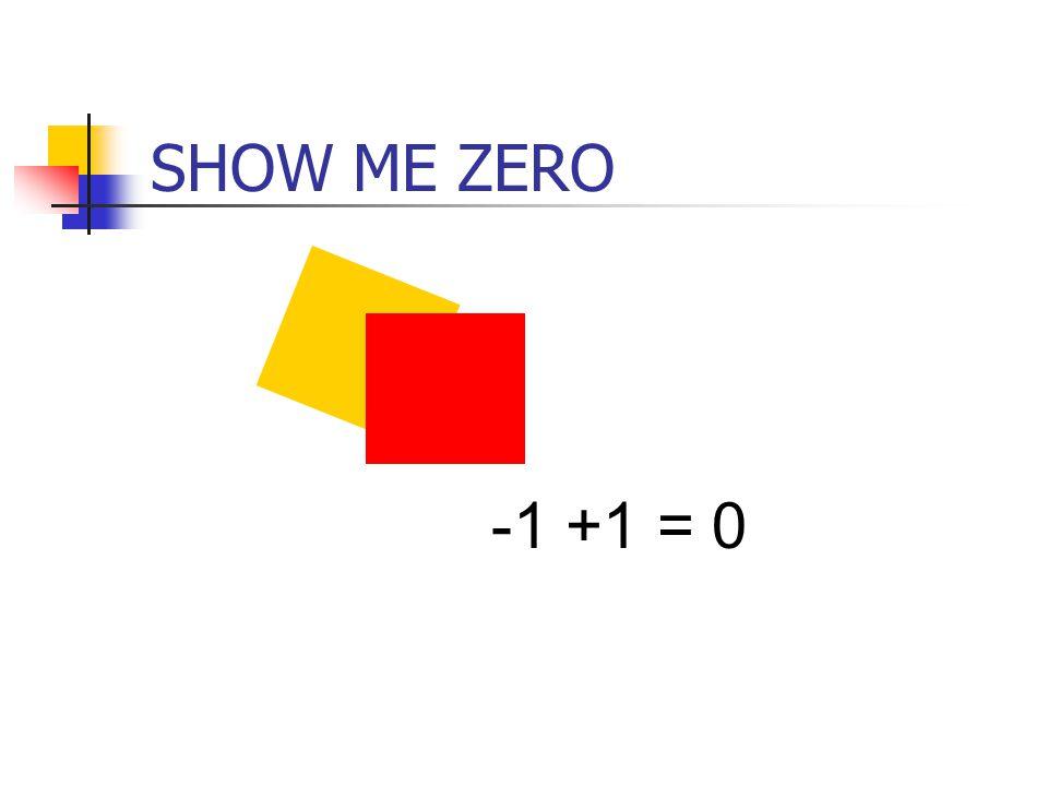 SHOW ME ZERO -1 +1 = 0.