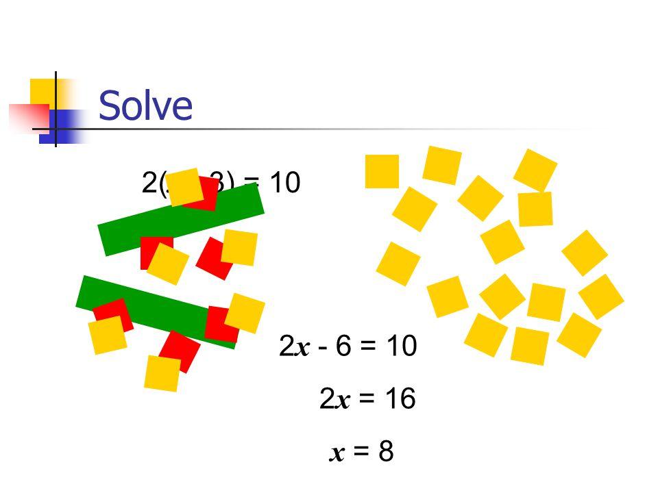Solve 2(x - 3) = 10 2x - 6 = 10 2x = 16 x = 8