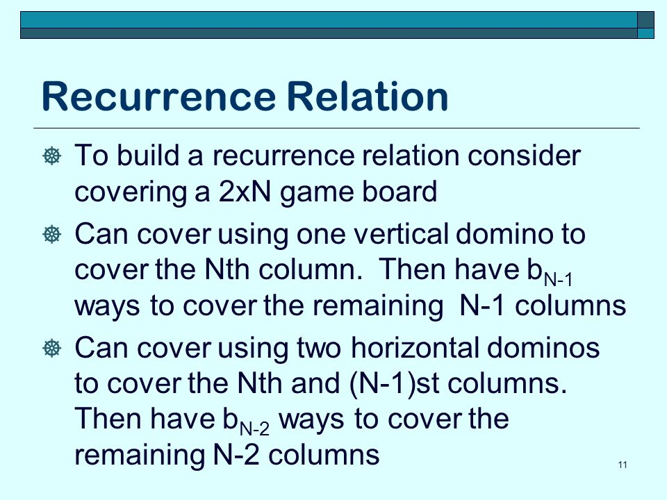 Recurrence Relation To build a recurrence relation consider covering a 2xN game board.