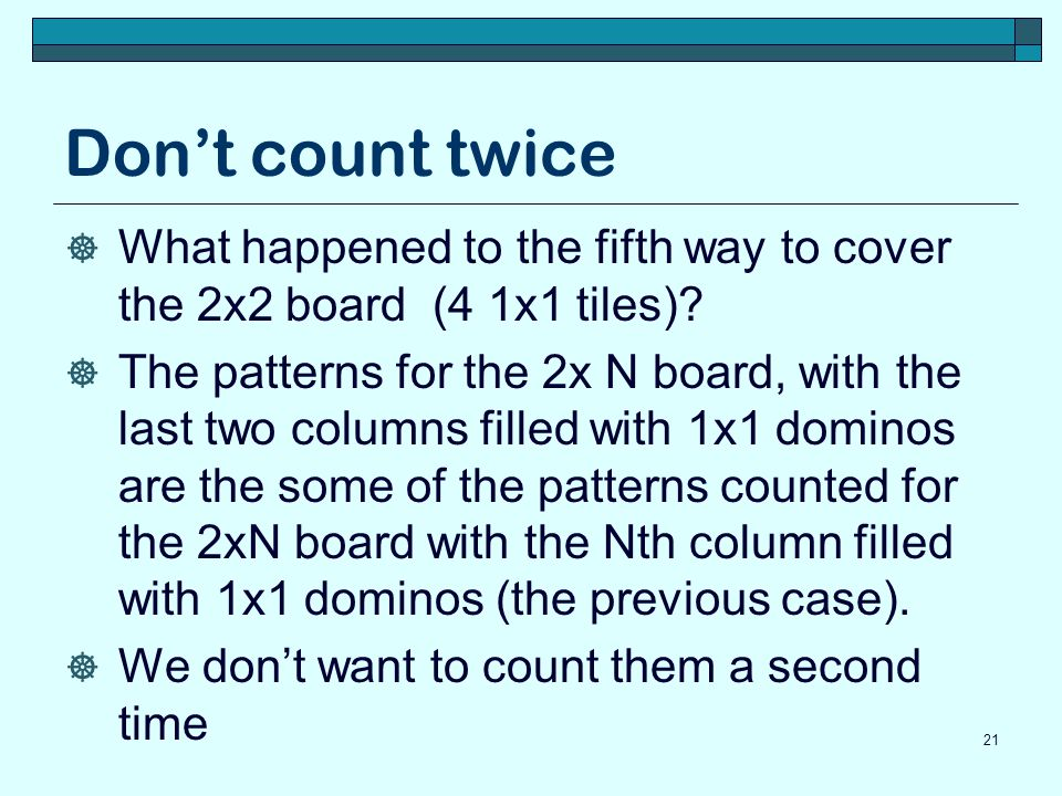 Don't count twice What happened to the fifth way to cover the 2x2 board (4 1x1 tiles)
