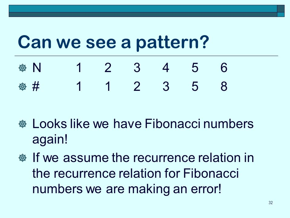Can we see a pattern N 1 2 3 4 5 6. # 1 1 2 3 5 8. Looks like we have Fibonacci numbers again!
