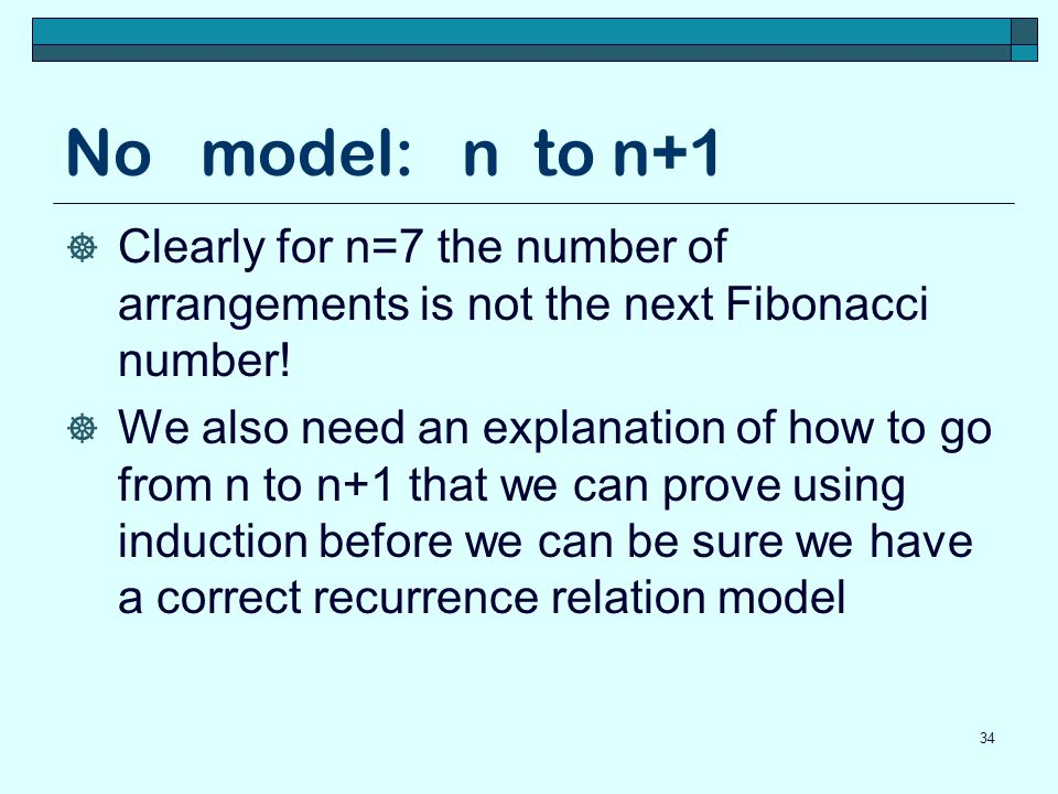 No model: n to n+1 Clearly for n=7 the number of arrangements is not the next Fibonacci number!