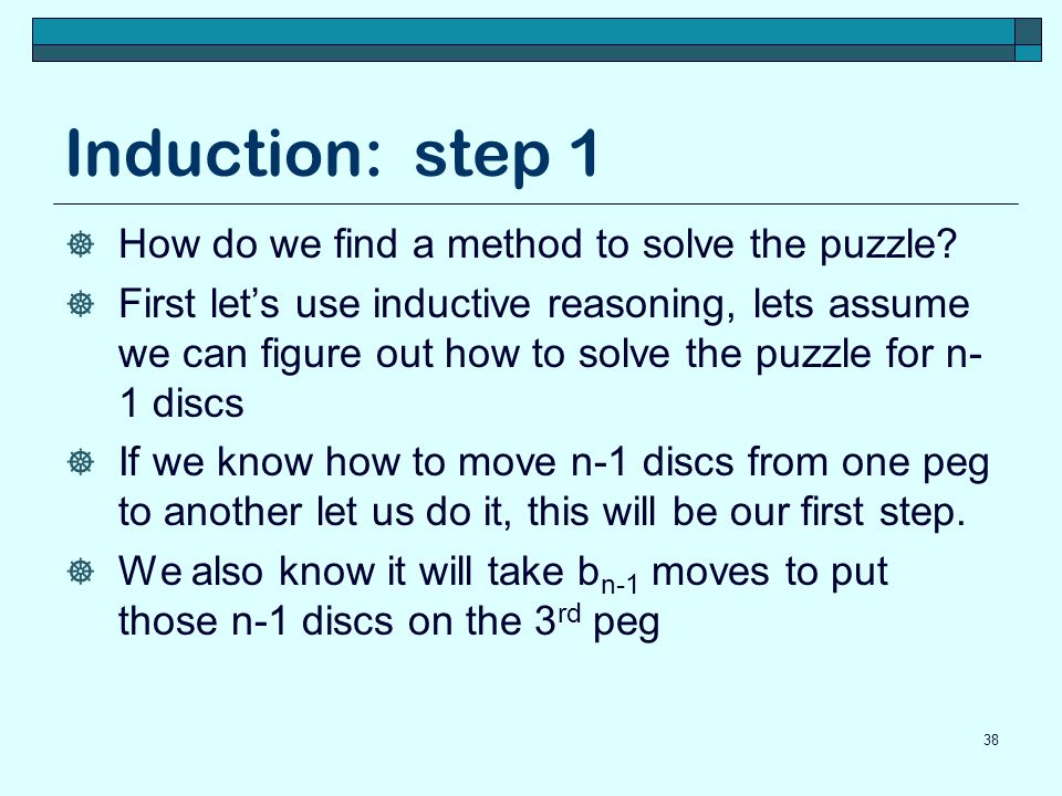 Induction: step 1 How do we find a method to solve the puzzle