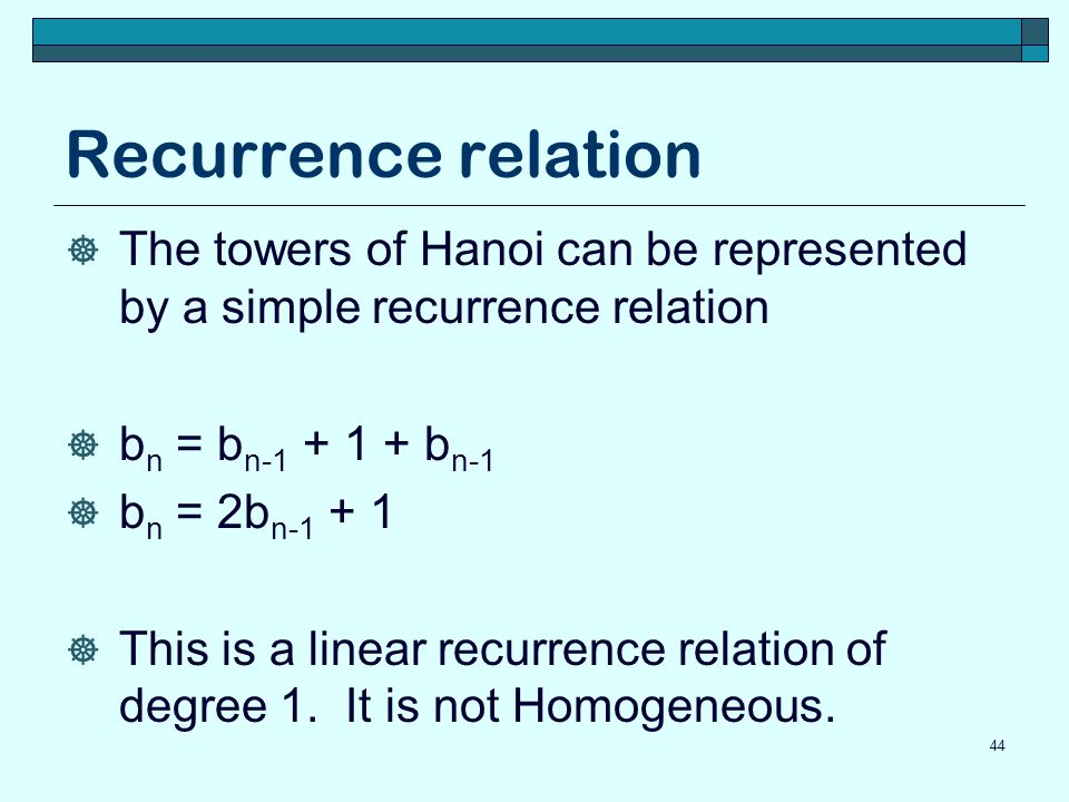 Recurrence relation The towers of Hanoi can be represented by a simple recurrence relation. bn = bn-1 + 1 + bn-1.