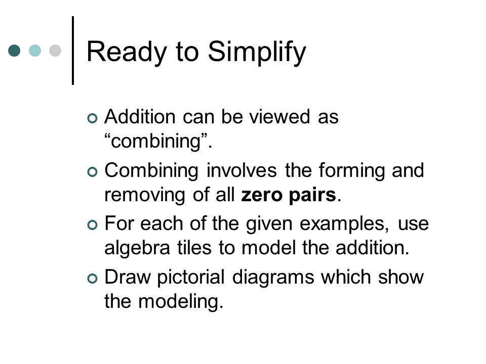 Ready to Simplify Addition can be viewed as combining .