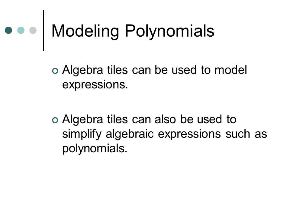 Modeling Polynomials Algebra tiles can be used to model expressions.