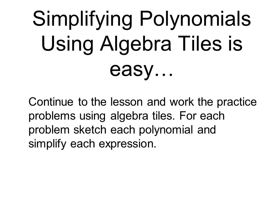 Simplifying Polynomials Using Algebra Tiles is easy…
