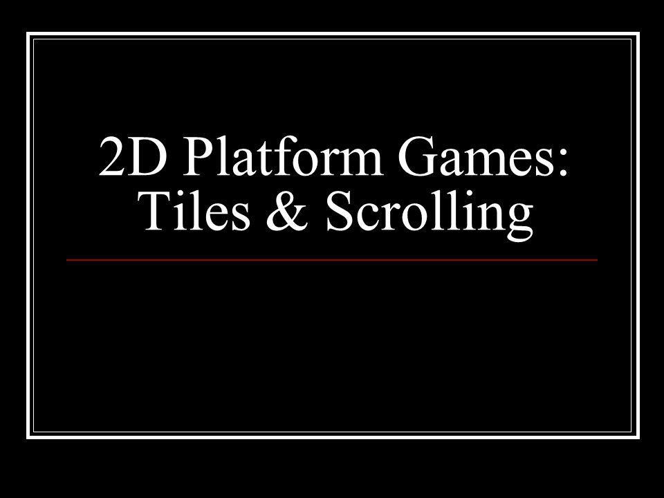 2D Platform Games: Tiles & Scrolling
