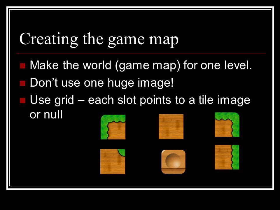 Creating the game map Make the world (game map) for one level.