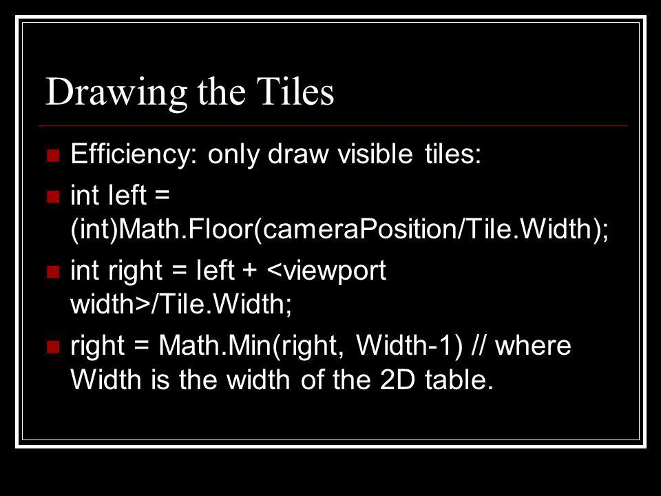 Drawing the Tiles Efficiency: only draw visible tiles: