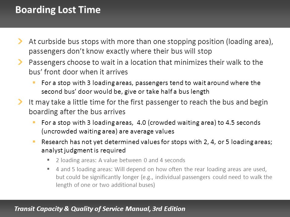 Boarding Lost Time At curbside bus stops with more than one stopping position (loading area), passengers don't know exactly where their bus will stop.