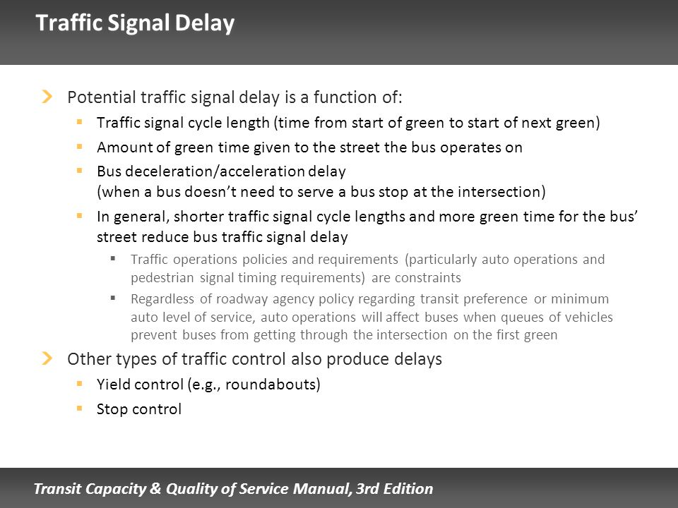 Traffic Signal Delay Potential traffic signal delay is a function of: