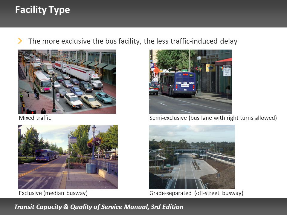 Facility Type The more exclusive the bus facility, the less traffic-induced delay. Mixed traffic.