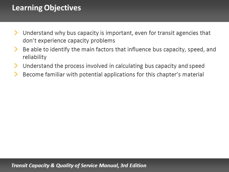 Learning Objectives Understand why bus capacity is important, even for transit agencies that don't experience capacity problems.