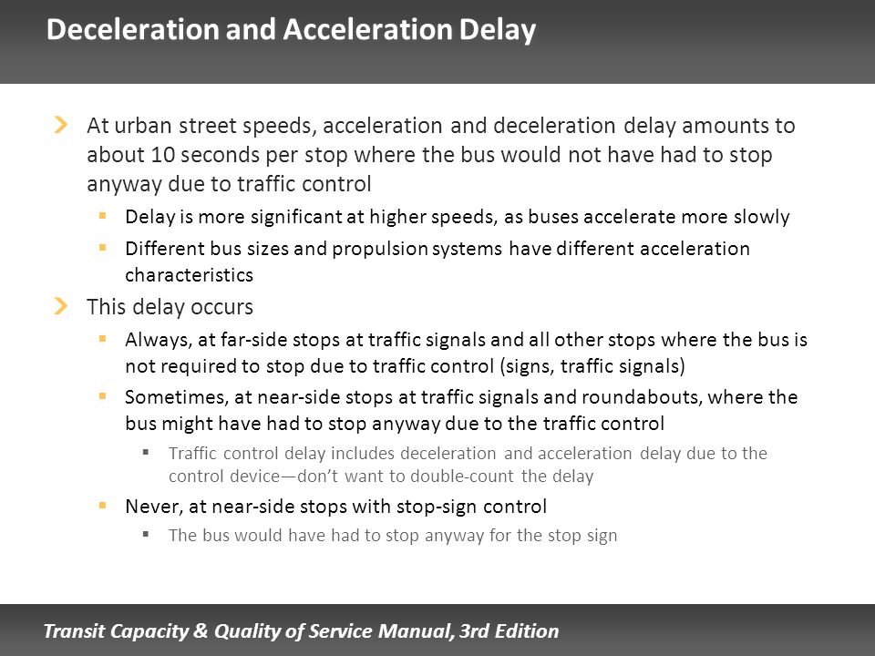 Deceleration and Acceleration Delay