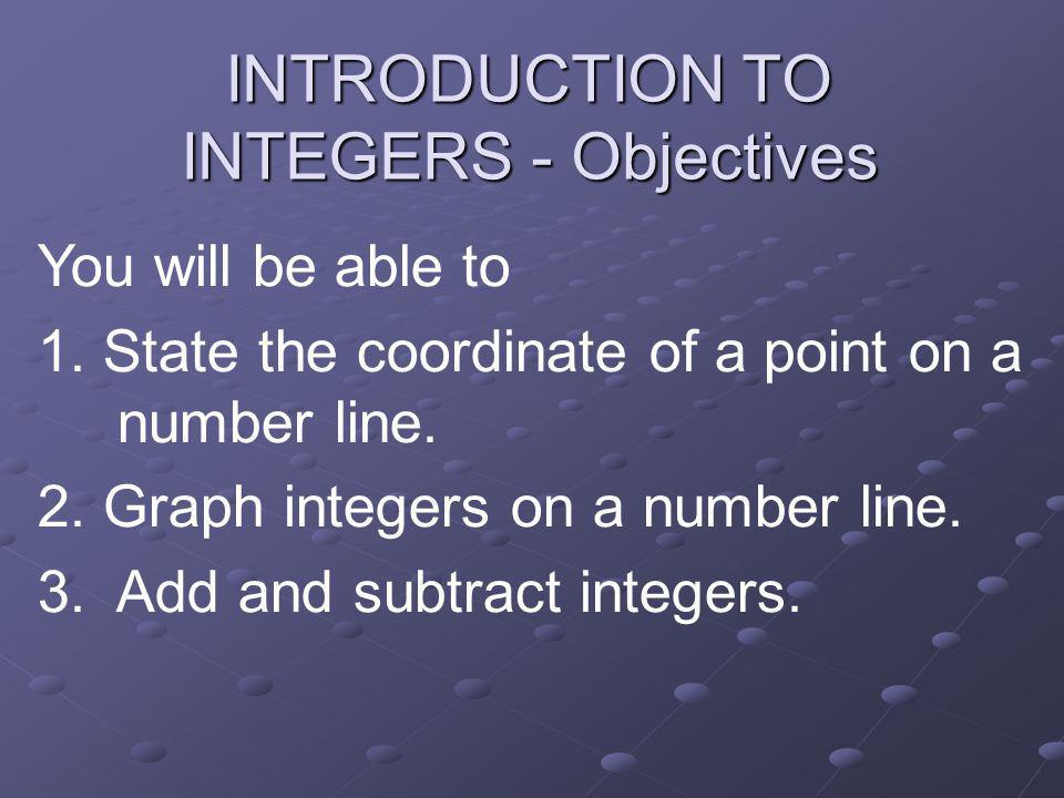 INTRODUCTION TO INTEGERS - Objectives