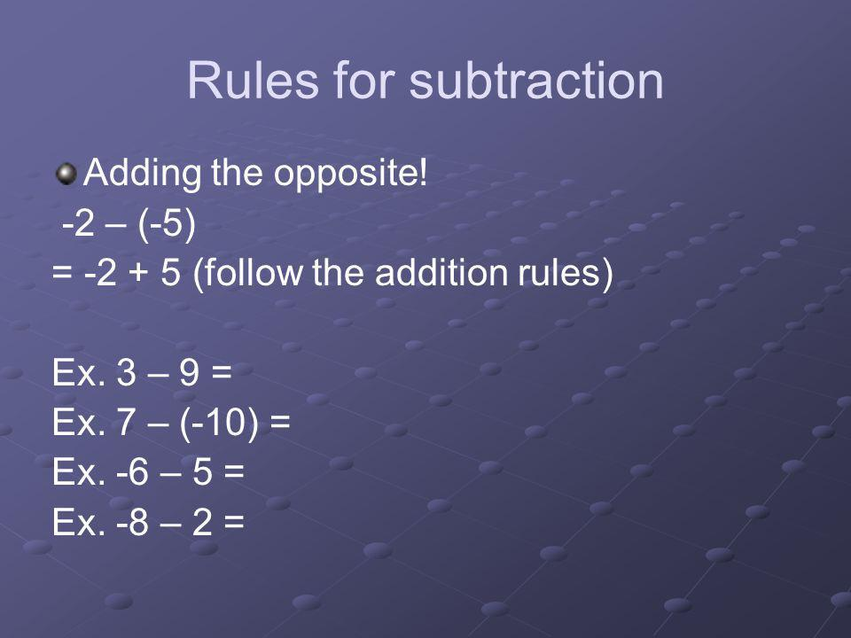 Rules for subtraction Adding the opposite! -2 – (-5)