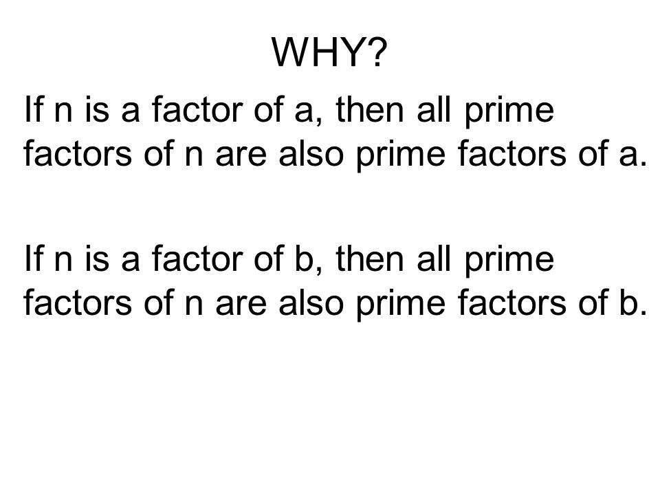WHY If n is a factor of a, then all prime factors of n are also prime factors of a.