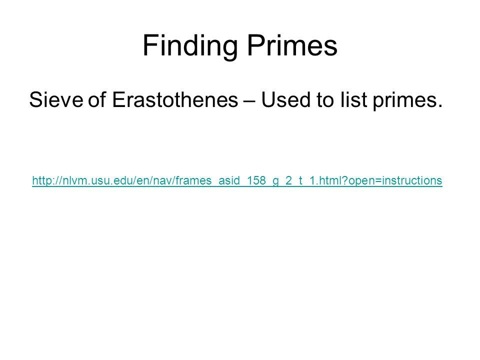 Finding Primes Sieve of Erastothenes – Used to list primes.
