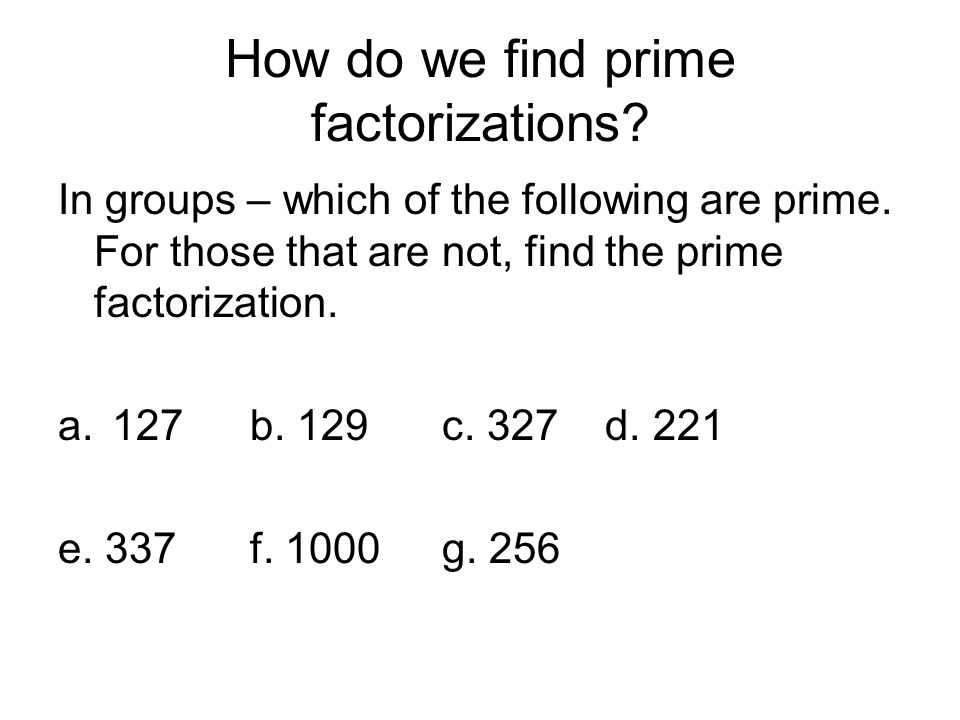 How do we find prime factorizations