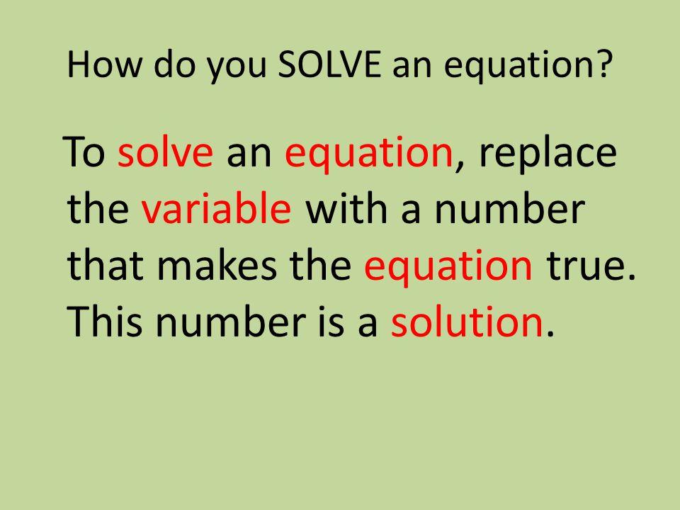 How do you SOLVE an equation