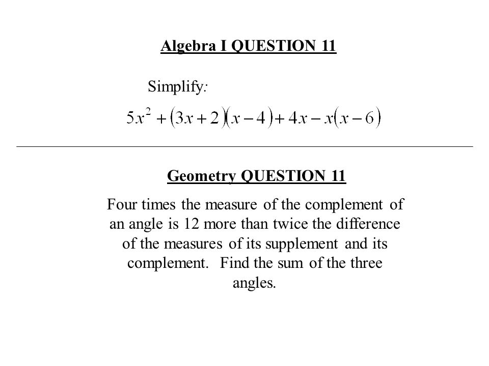 Algebra I QUESTION 11 Simplify: Geometry QUESTION 11.