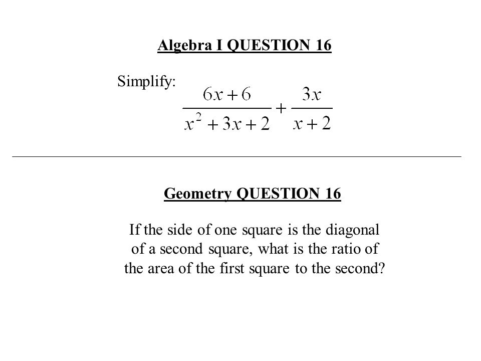 Algebra I QUESTION 16 Simplify: Geometry QUESTION 16.