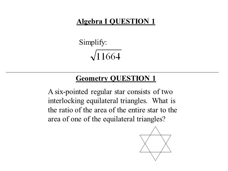 Algebra I QUESTION 1 Simplify: Geometry QUESTION 1.