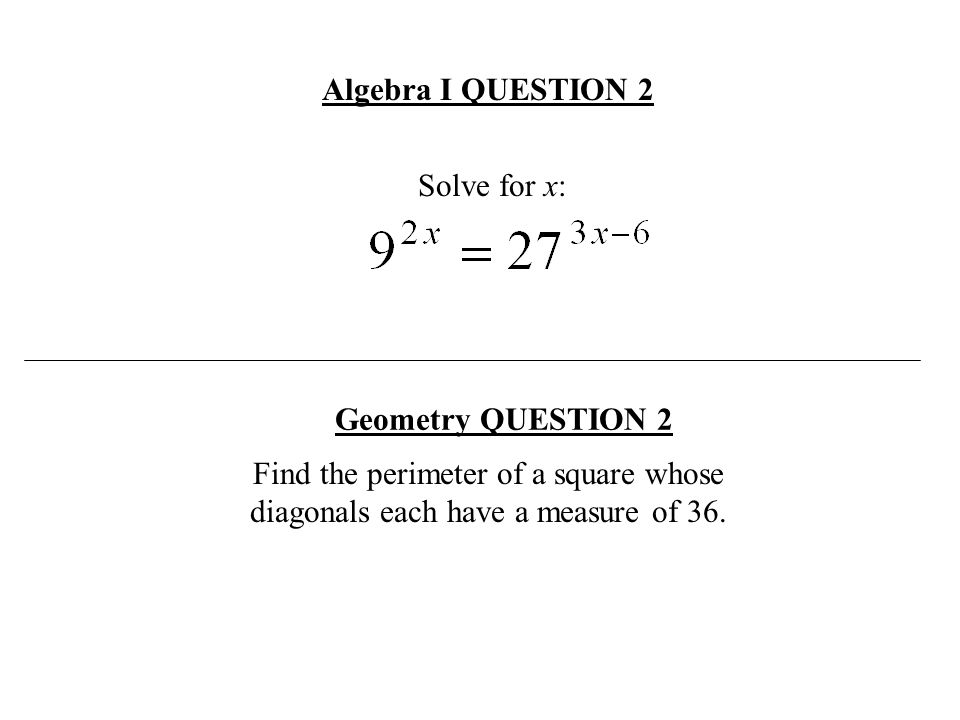 Algebra I QUESTION 2 Solve for x: Geometry QUESTION 2.