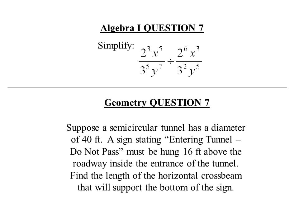 Algebra I QUESTION 7 Simplify: Geometry QUESTION 7.