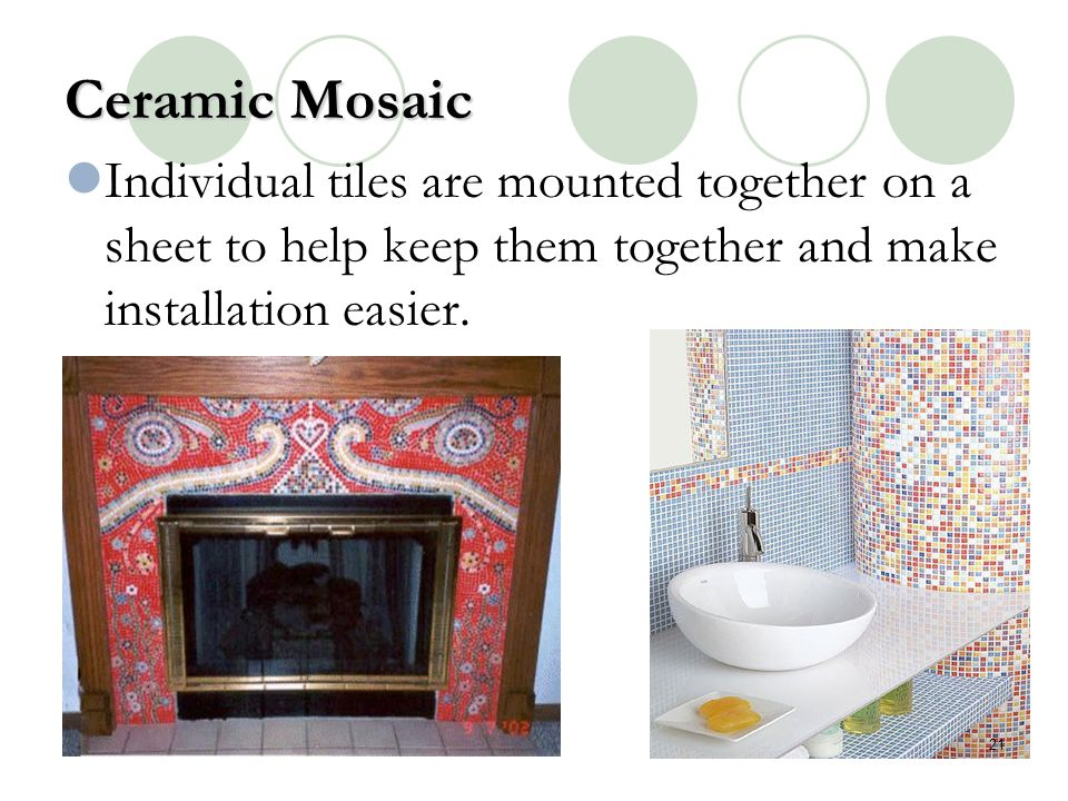 Ceramic Mosaic Individual tiles are mounted together on a sheet to help keep them together and make installation easier.