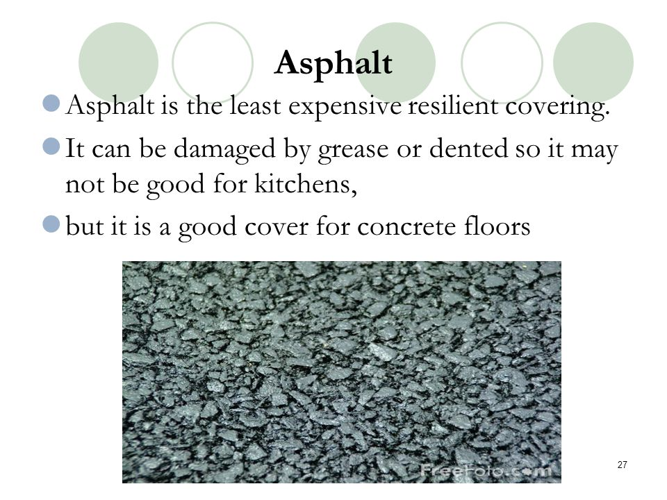 Asphalt Asphalt is the least expensive resilient covering.