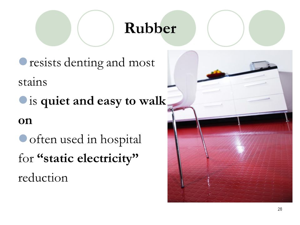 Rubber resists denting and most stains is quiet and easy to walk on