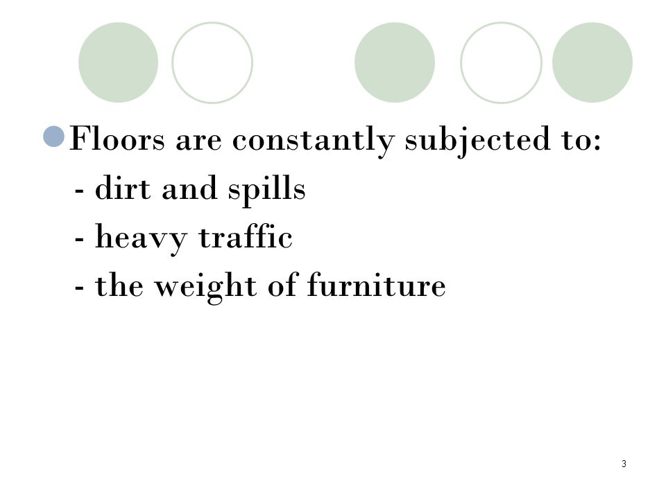 Floors are constantly subjected to: