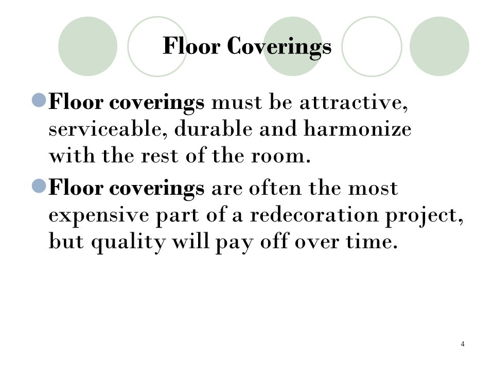 Floor Coverings Floor coverings must be attractive, serviceable, durable and harmonize with the rest of the room.