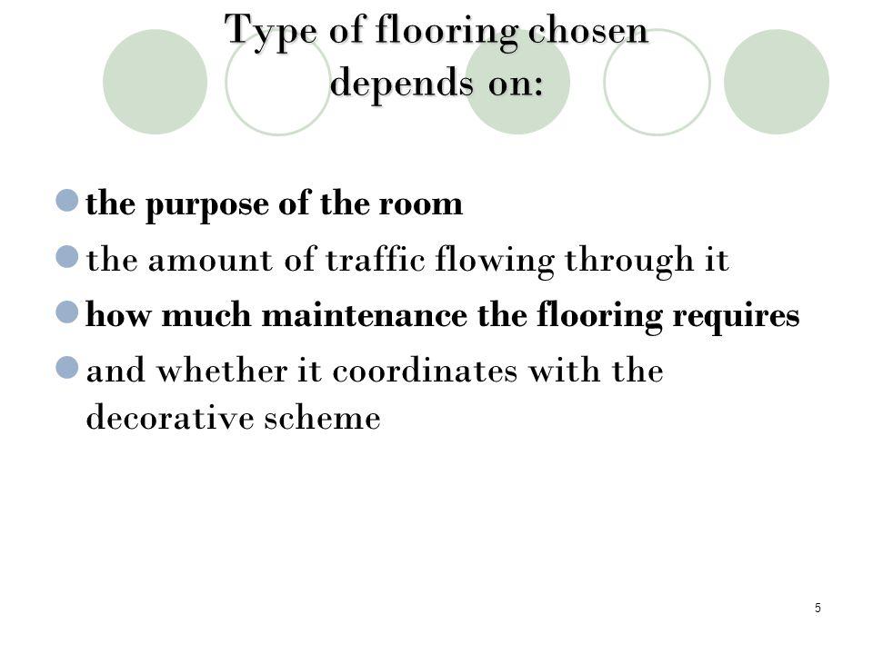 Type of flooring chosen depends on: