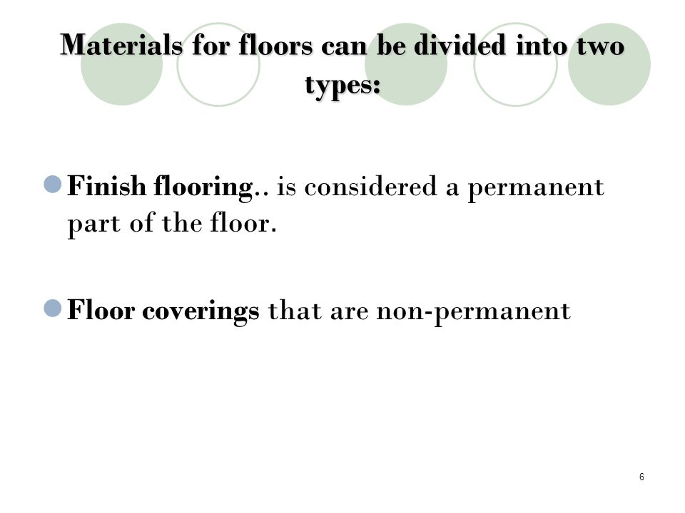 Materials for floors can be divided into two types: