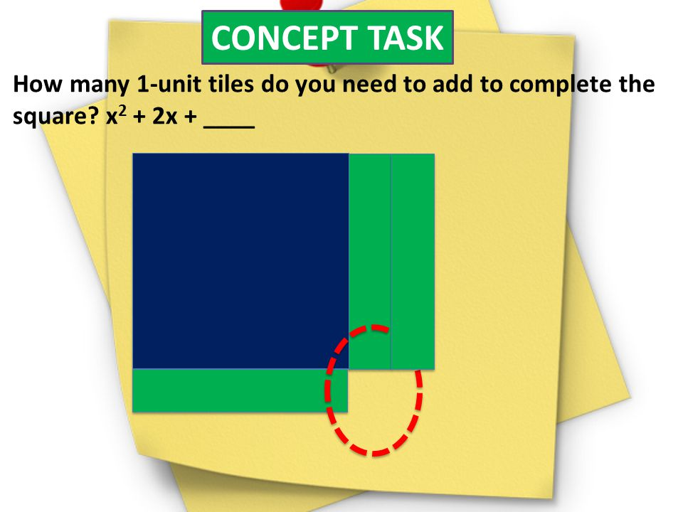 CONCEPT TASK How many 1-unit tiles do you need to add to complete the