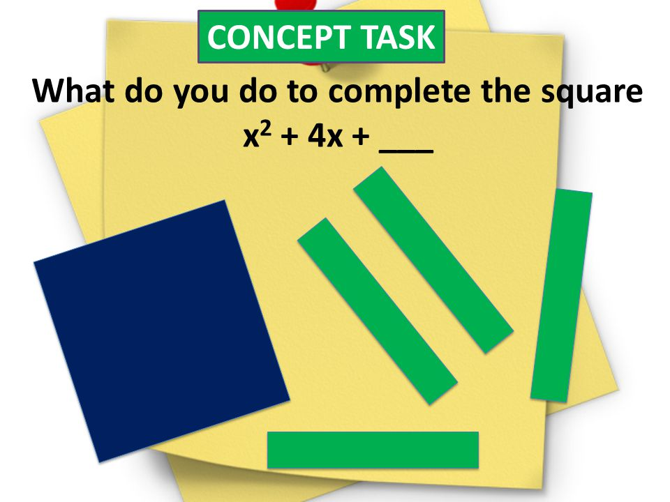 What do you do to complete the square x2 + 4x + ___
