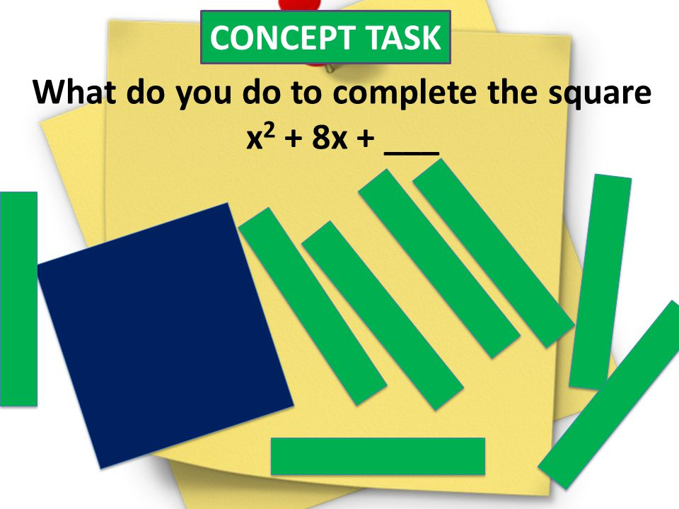 What do you do to complete the square x2 + 8x + ___