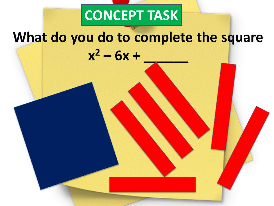 What do you do to complete the square x2 – 6x + ______
