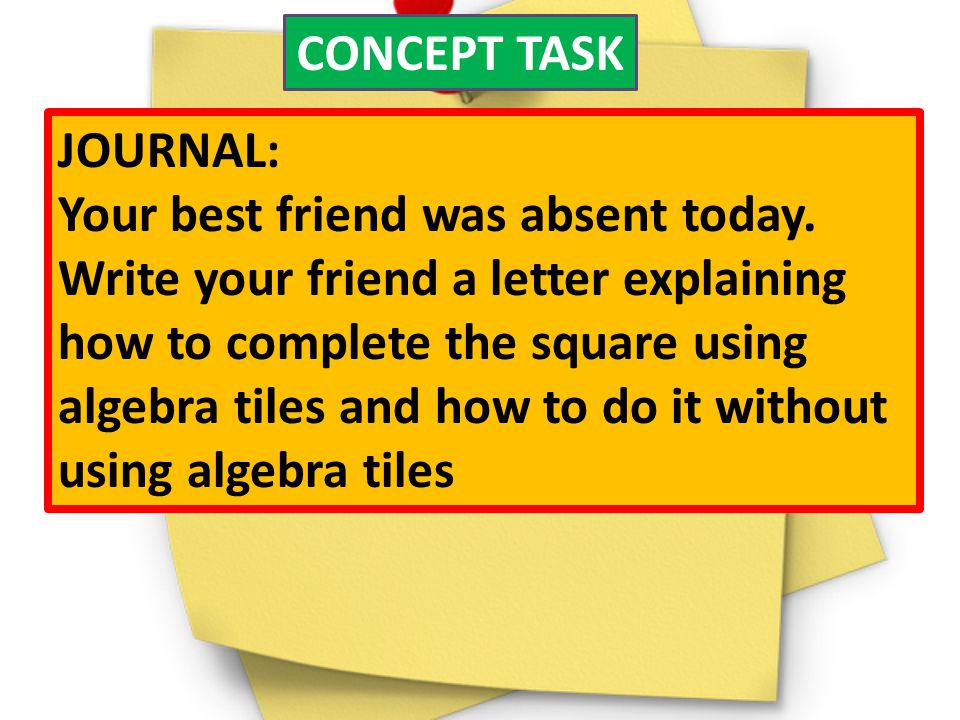CONCEPT TASK JOURNAL: Your best friend was absent today. Write your friend a letter explaining.