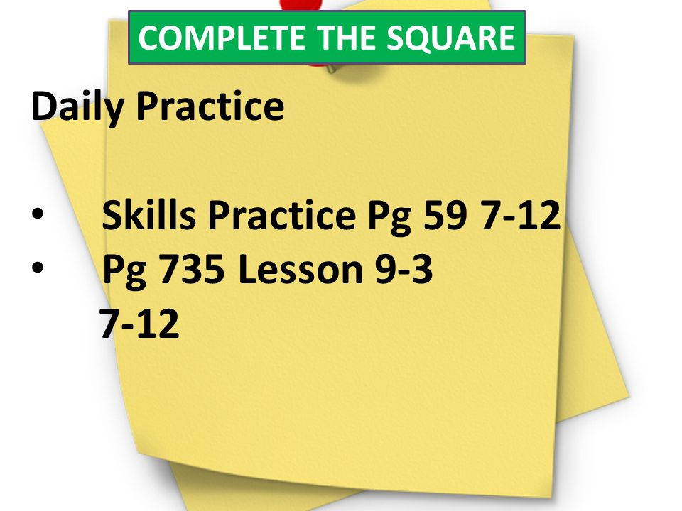 Daily Practice Skills Practice Pg 59 7-12 Pg 735 Lesson 9-3 7-12