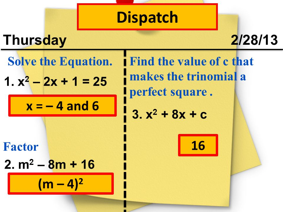 Dispatch Thursday 2/28/13 x = – 4 and 6 16 (m – 4)2