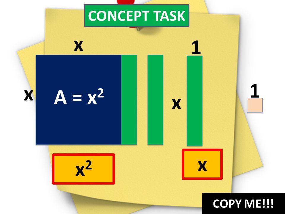 x 1 1 x A = x2 x x x2 CONCEPT TASK COPY ME!!!