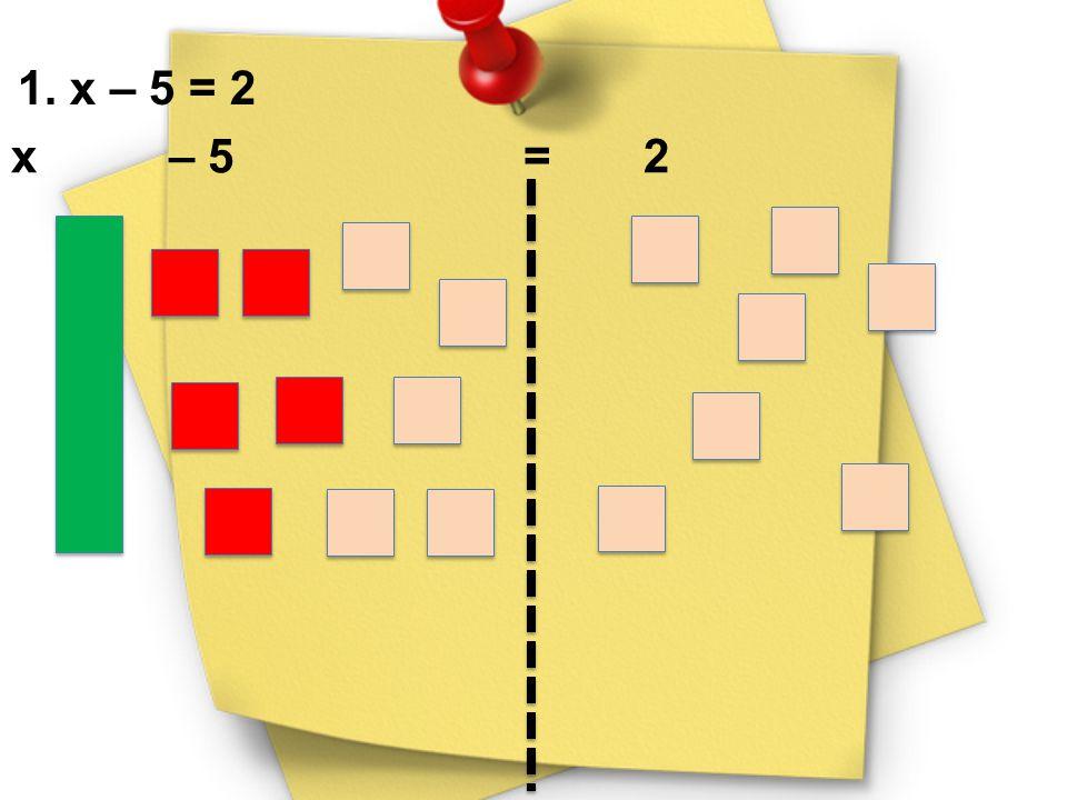 1. x – 5 = 2 x – 5 = 2.